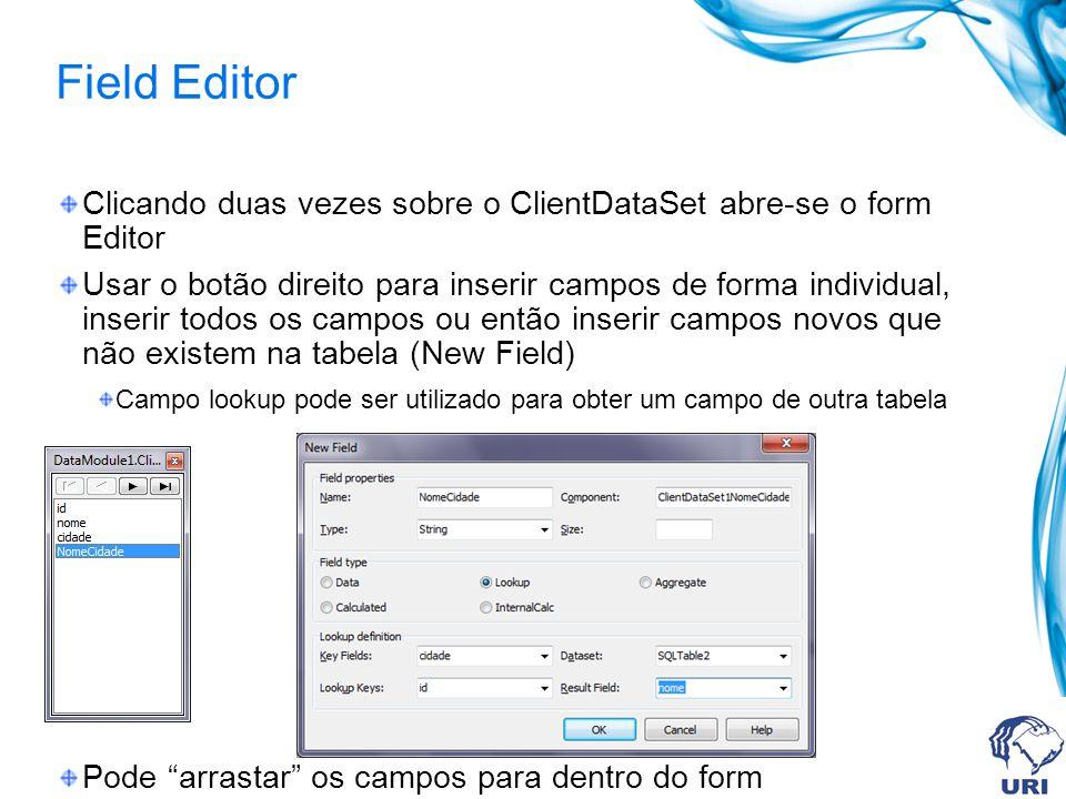 Field Editor Clicando duas vezes sobre o ClientDataSet abre-se o form Editor Usar o botão direito para inserir campos de forma individual, inserir tod