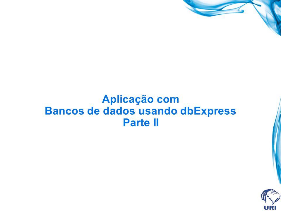 Aplicação com Bancos de dados usando dbExpress Parte II