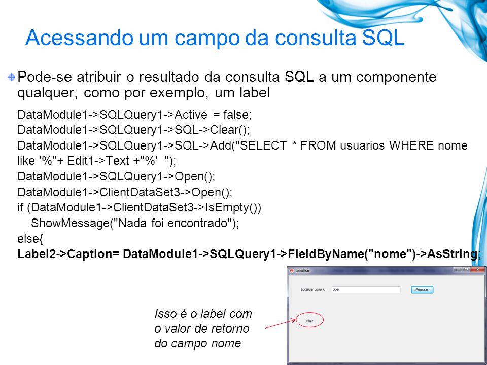 Acessando um campo da consulta SQL Pode-se atribuir o resultado da consulta SQL a um componente qualquer, como por exemplo, um label DataModule1->SQLQ