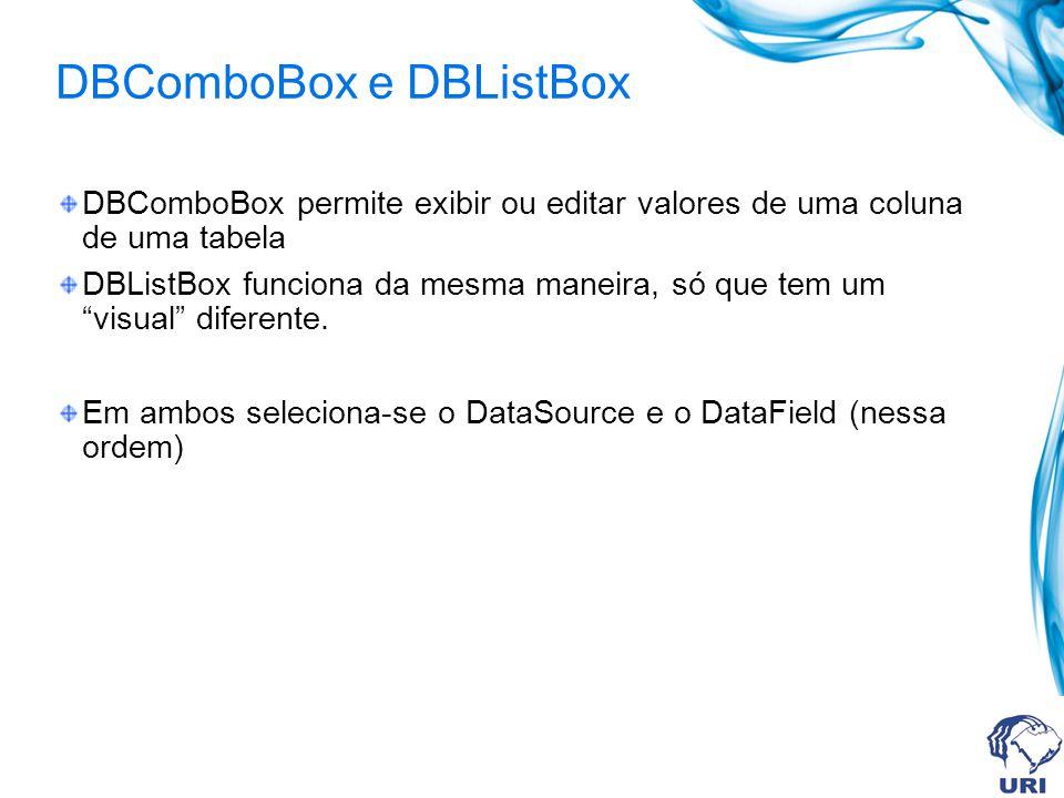 DBComboBox e DBListBox DBComboBox permite exibir ou editar valores de uma coluna de uma tabela DBListBox funciona da mesma maneira, só que tem um visu