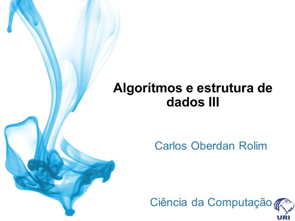 Algorítmos e estrutura de dados III Carlos Oberdan Rolim Ciência da Computação Sistemas de Informação
