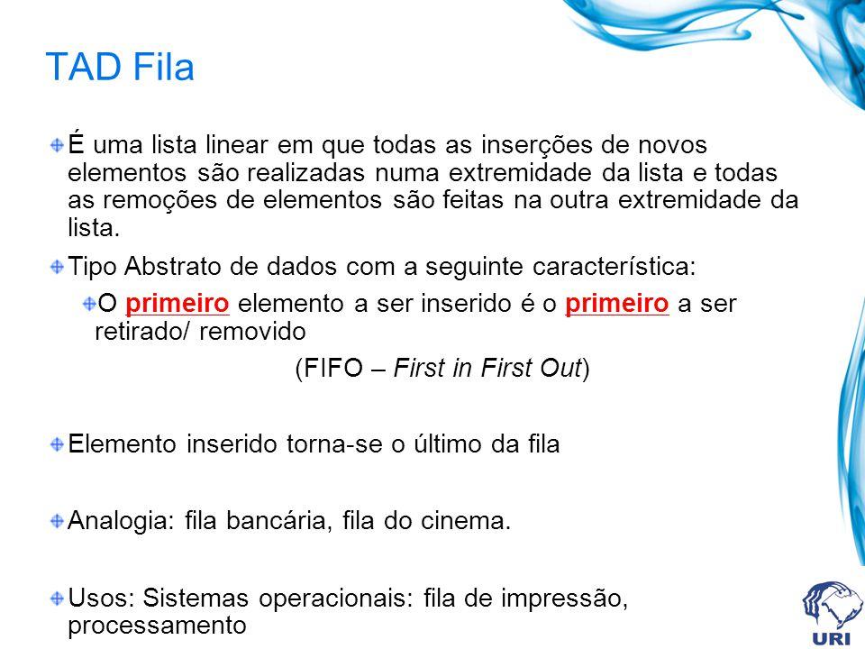 TAD Fila Operações: 1.inicFila(Fila x). Inicializa a fila 2 Enfileira(Fila, x).