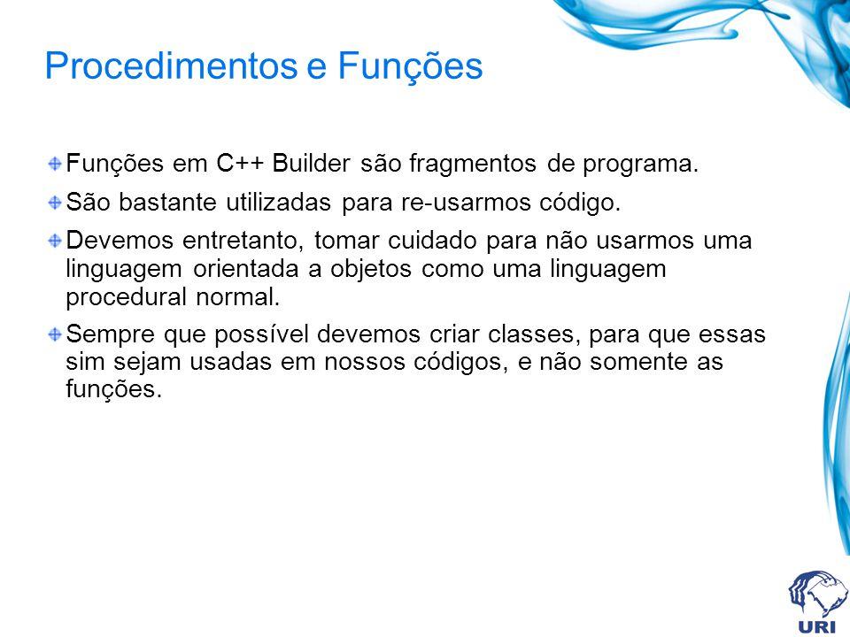 Procedimentos e Funções Funções em C++ Builder são fragmentos de programa.