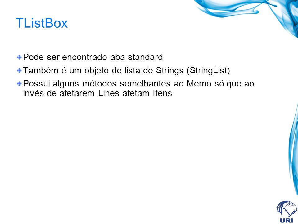 Pode ser encontrado aba standard Também é um objeto de lista de Strings (StringList) Possui alguns métodos semelhantes ao Memo só que ao invés de afetarem Lines afetam Itens