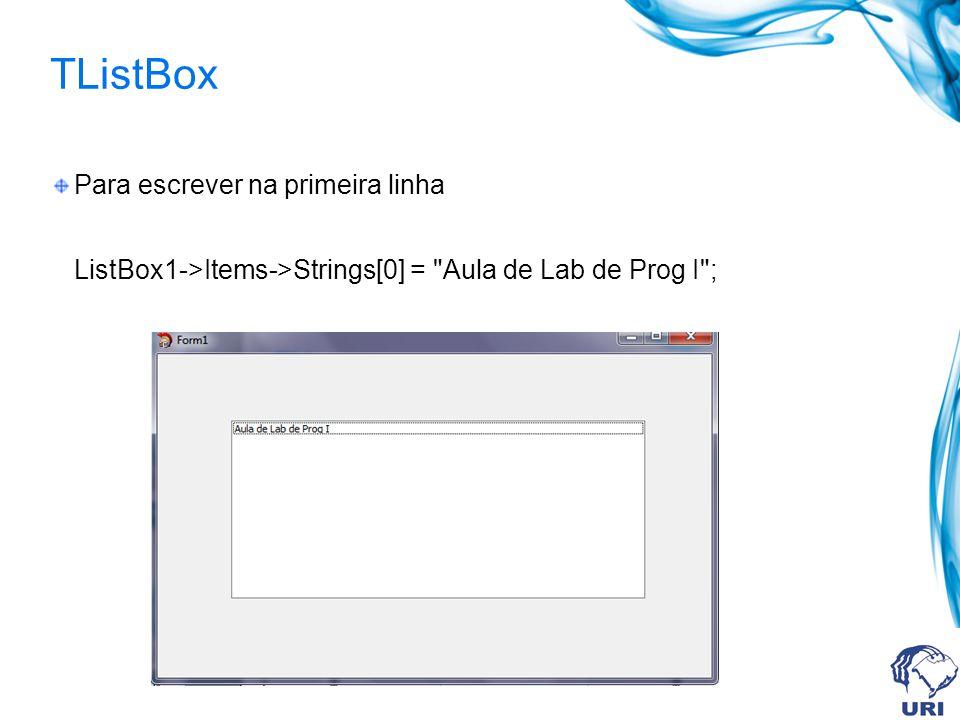 TListBox Para escrever na primeira linha ListBox1->Items->Strings[0] = Aula de Lab de Prog I ;