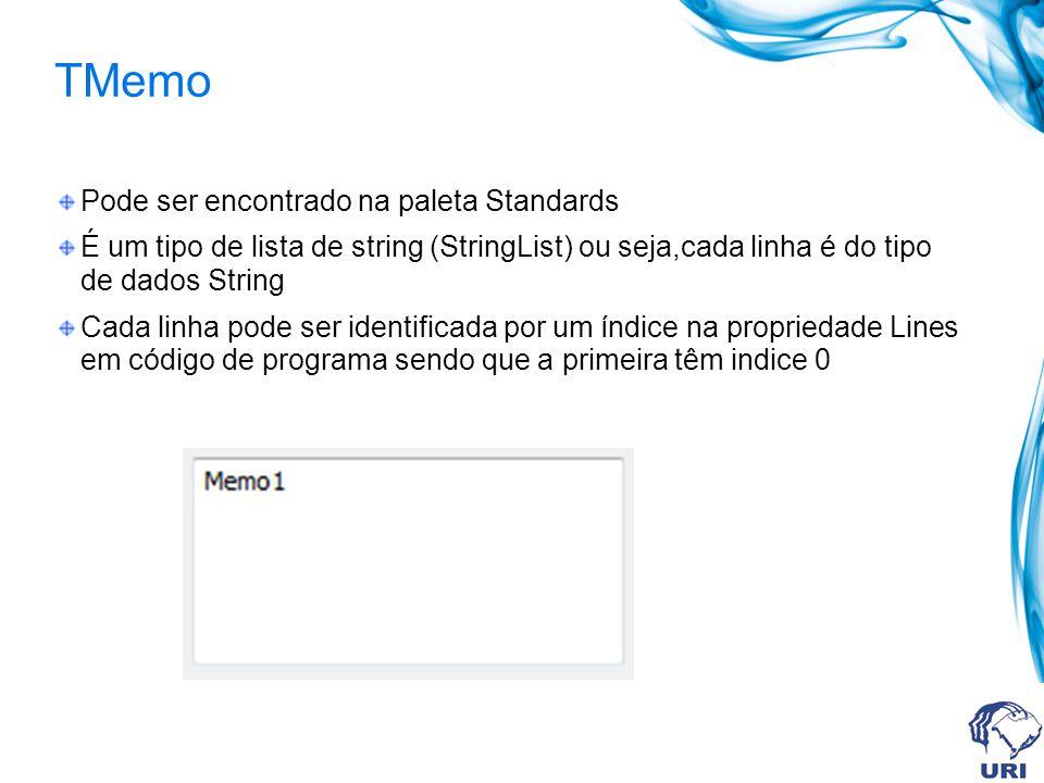 Pode ser encontrado na paleta Standards É um tipo de lista de string (StringList) ou seja,cada linha é do tipo de dados String Cada linha pode ser identificada por um índice na propriedade Lines em código de programa sendo que a primeira têm indice 0