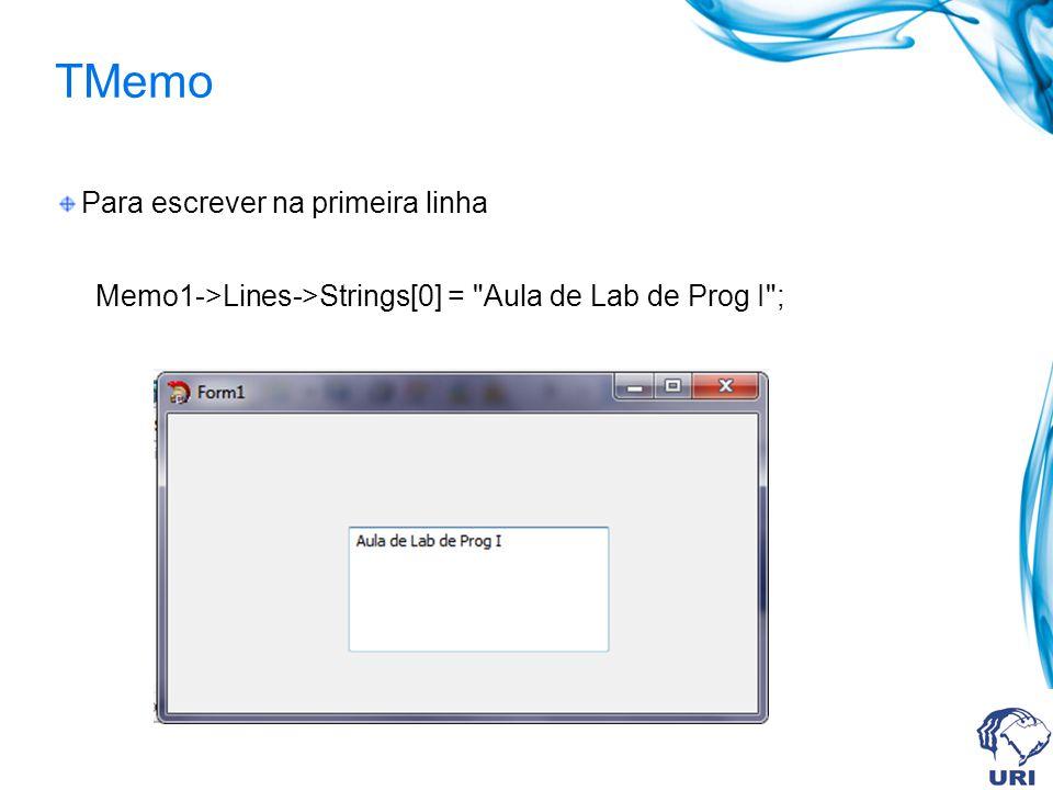 TMemo Para escrever na primeira linha Memo1->Lines->Strings[0] = Aula de Lab de Prog I ;