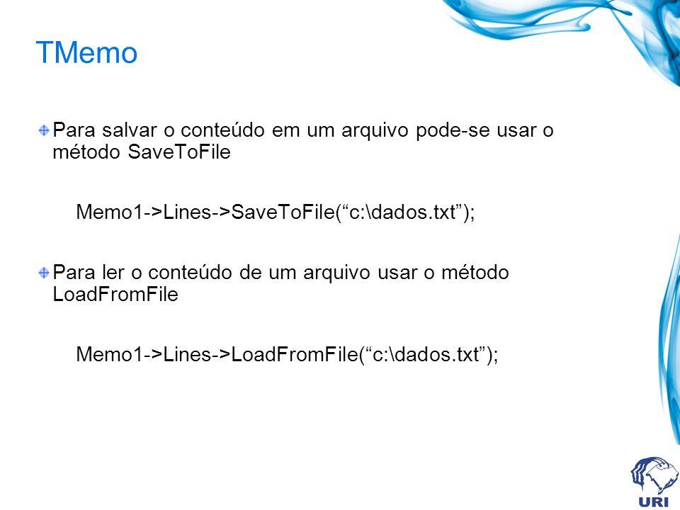 TMemo Para salvar o conteúdo em um arquivo pode-se usar o método SaveToFile Memo1->Lines->SaveToFile(c:\dados.txt); Para ler o conteúdo de um arquivo usar o método LoadFromFile Memo1->Lines->LoadFromFile(c:\dados.txt);