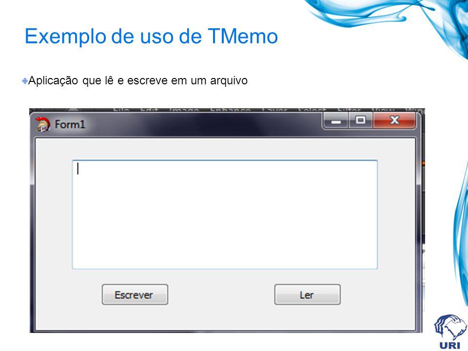 Exemplo de uso de TMemo Aplicação que lê e escreve em um arquivo