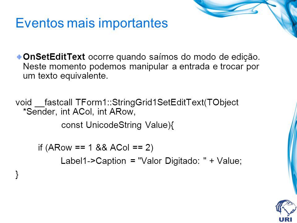 Eventos mais importantes OnSetEditText ocorre quando saímos do modo de edição. Neste momento podemos manipular a entrada e trocar por um texto equival