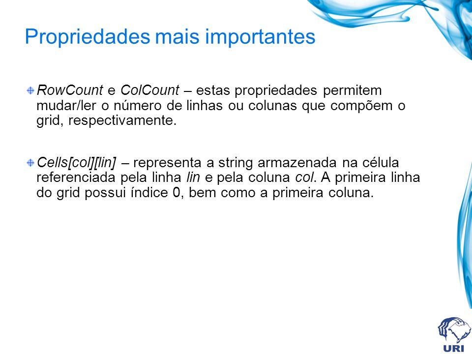 Propriedades mais importantes RowCount e ColCount – estas propriedades permitem mudar/ler o número de linhas ou colunas que compõem o grid, respectiva