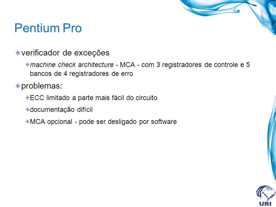Pentium Pro verificador de exceções machine check architecture - MCA - com 3 registradores de controle e 5 bancos de 4 registradores de erro problemas