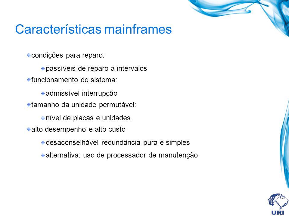 Características mainframes condições para reparo: passíveis de reparo a intervalos funcionamento do sistema: admissível interrupção tamanho da unidade