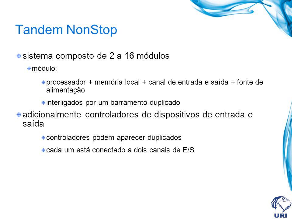 Tandem NonStop sistema composto de 2 a 16 módulos módulo: processador + memória local + canal de entrada e saída + fonte de alimentação interligados p
