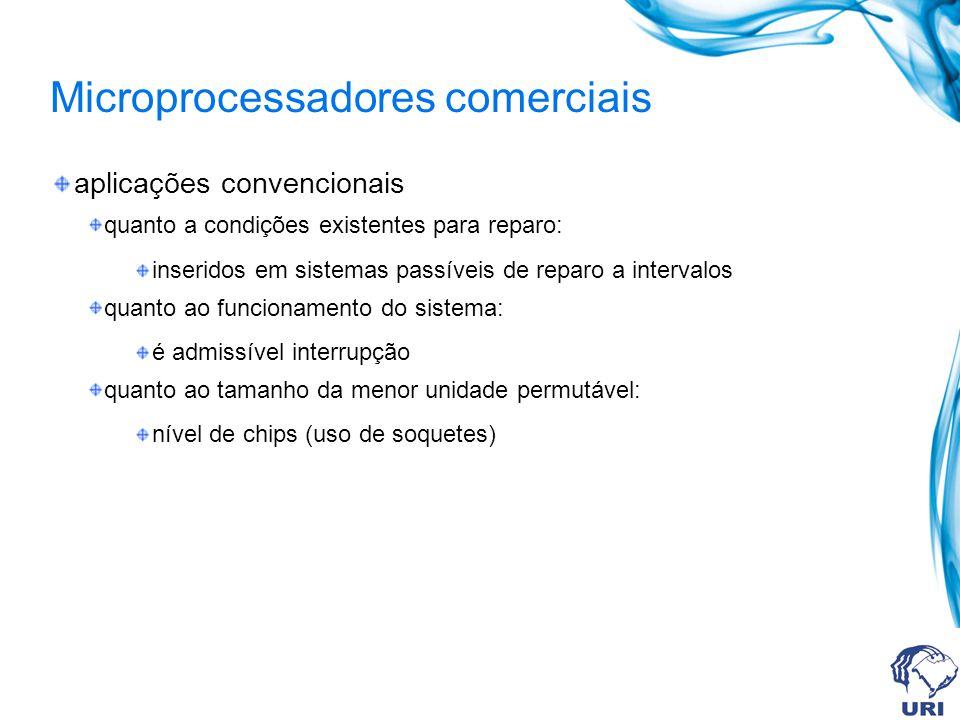 Microprocessadores comerciais aplicações convencionais quanto a condições existentes para reparo: inseridos em sistemas passíveis de reparo a interval