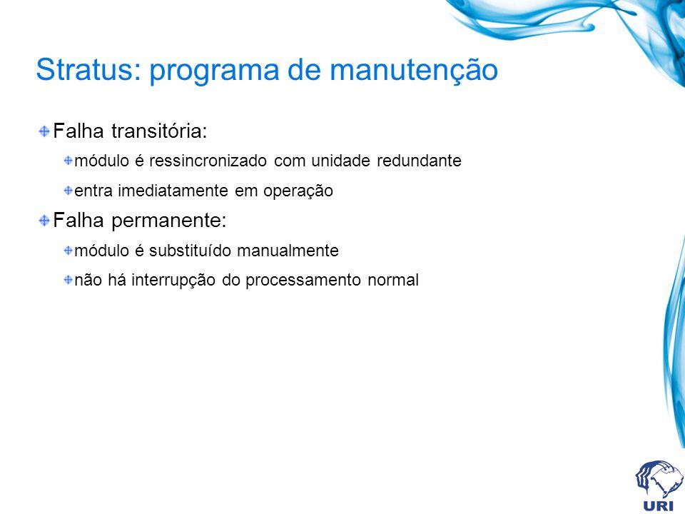 Stratus: programa de manutenção Falha transitória: módulo é ressincronizado com unidade redundante entra imediatamente em operação Falha permanente: m