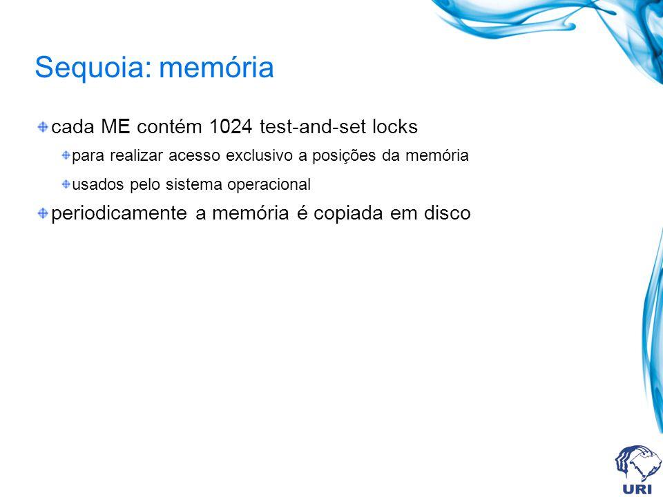 Sequoia: memória cada ME contém 1024 test-and-set locks para realizar acesso exclusivo a posições da memória usados pelo sistema operacional periodica