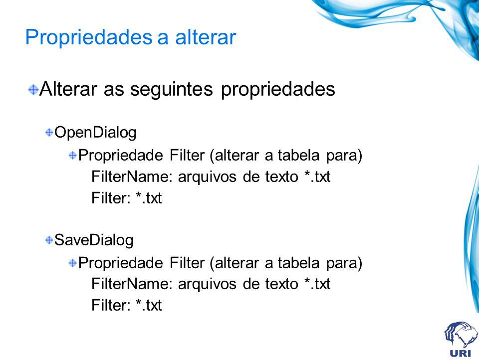 Propriedades a alterar Alterar as seguintes propriedades OpenDialog Propriedade Filter (alterar a tabela para) FilterName: arquivos de texto *.txt Filter: *.txt SaveDialog Propriedade Filter (alterar a tabela para) FilterName: arquivos de texto *.txt Filter: *.txt