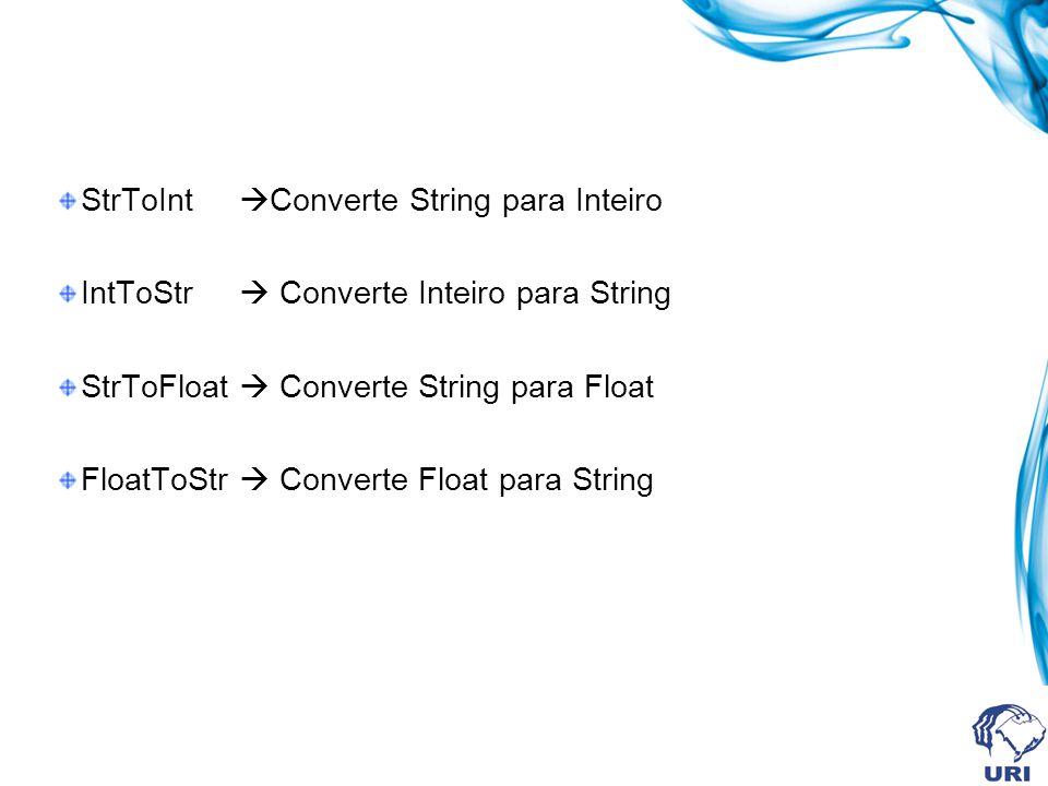 Exemplo de uso double d; int i; i = StrToInt(Edit1->Text); d = StrToFloat(Edit2->Text); Edit3->Text = FloatToStr(d); Edit4->Text= IntToStr(i);