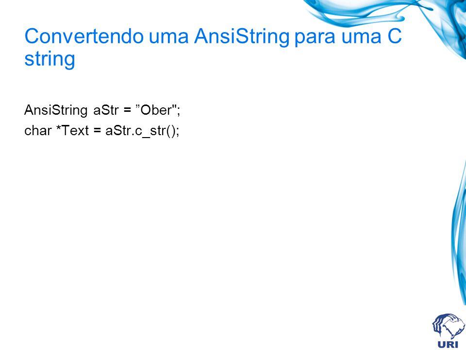 Convertendo uma AnsiString para uma C string AnsiString aStr = Ober ; char *Text = aStr.c_str();