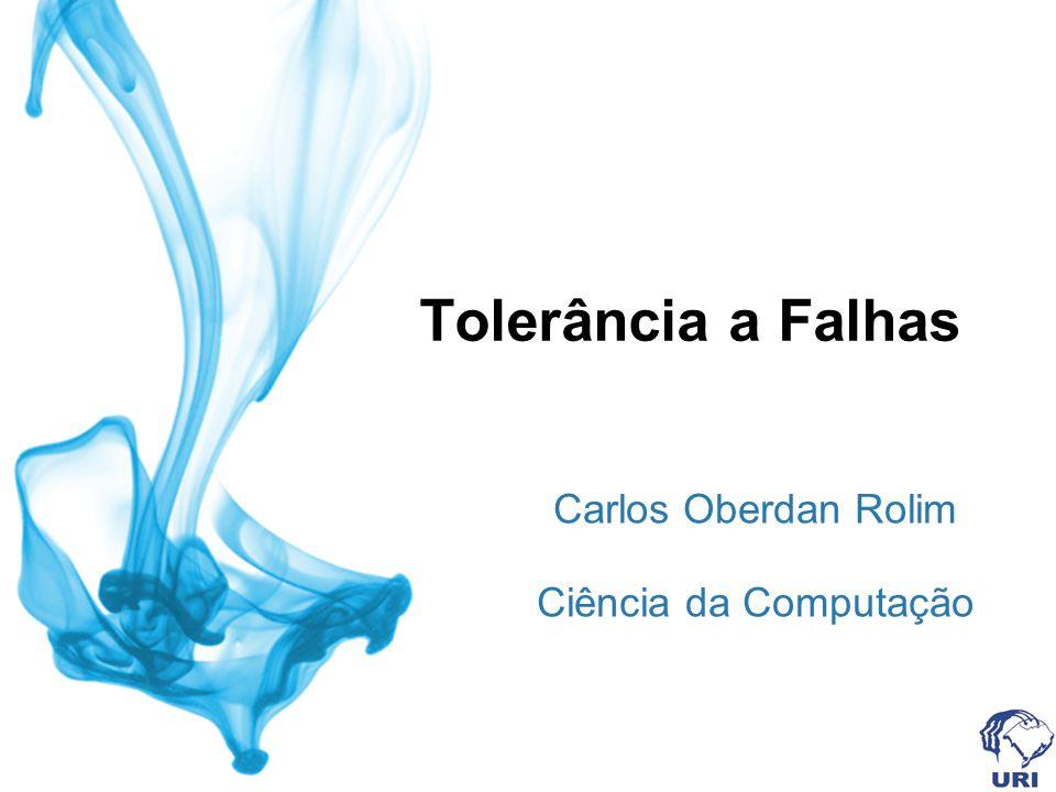 Tolerância a Falhas Carlos Oberdan Rolim Ciência da Computação