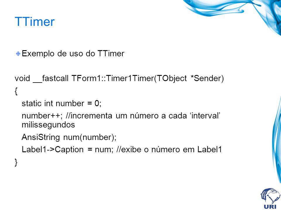 TTimer Exemplo de uso do TTimer void __fastcall TForm1::Timer1Timer(TObject *Sender) { static int number = 0; number++; //incrementa um número a cada interval milissegundos AnsiString num(number); Label1->Caption = num; //exibe o número em Label1 }