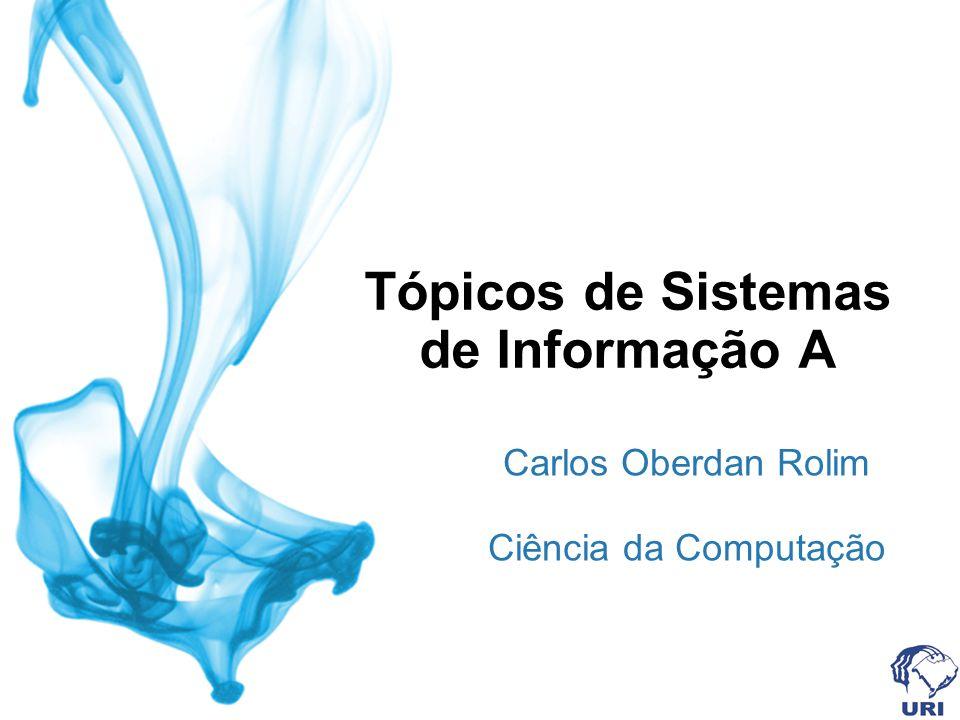 Tópicos de Sistemas de Informação A Carlos Oberdan Rolim Ciência da Computação