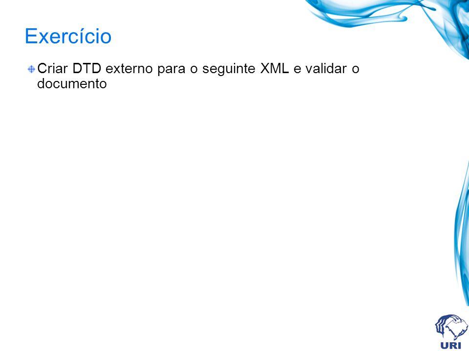 Exercício Criar DTD externo para o seguinte XML e validar o documento