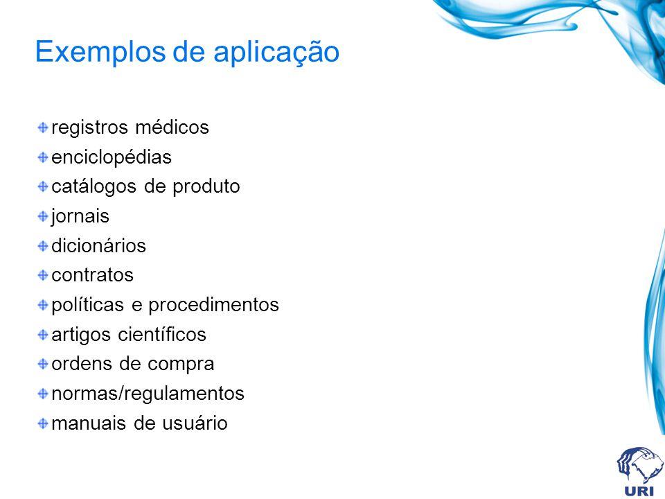 Exemplos de aplicação registros médicos enciclopédias catálogos de produto jornais dicionários contratos políticas e procedimentos artigos científicos ordens de compra normas/regulamentos manuais de usuário