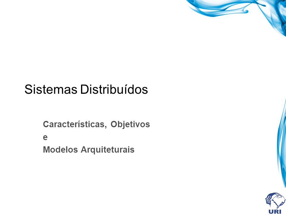 Sistemas Distribuídos Características, Objetivos e Modelos Arquiteturais