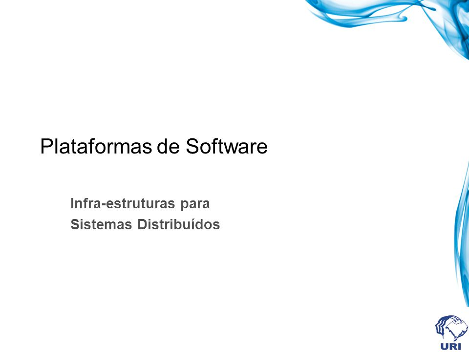 Plataformas de Software Infra-estruturas para Sistemas Distribuídos
