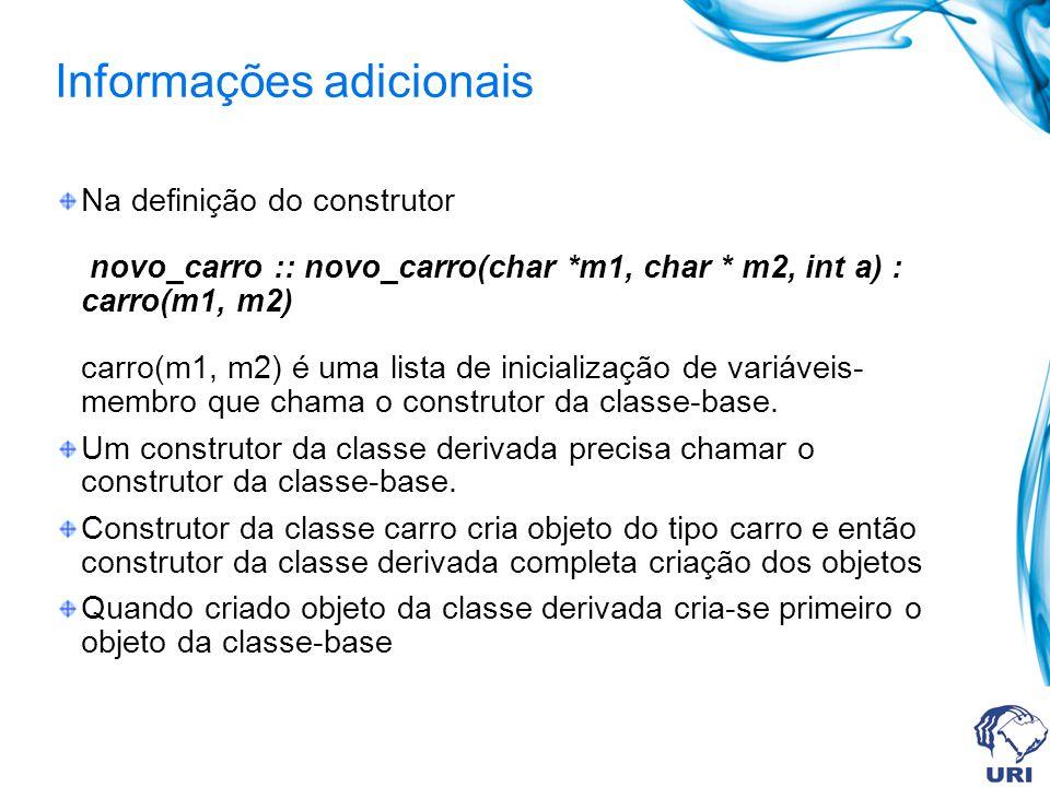 Informações adicionais Na definição do construtor novo_carro :: novo_carro(char *m1, char * m2, int a) : carro(m1, m2) carro(m1, m2) é uma lista de in
