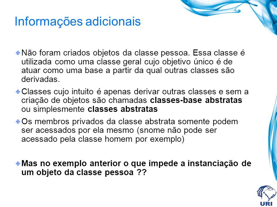 Informações adicionais Não foram criados objetos da classe pessoa. Essa classe é utilizada como uma classe geral cujo objetivo único é de atuar como u