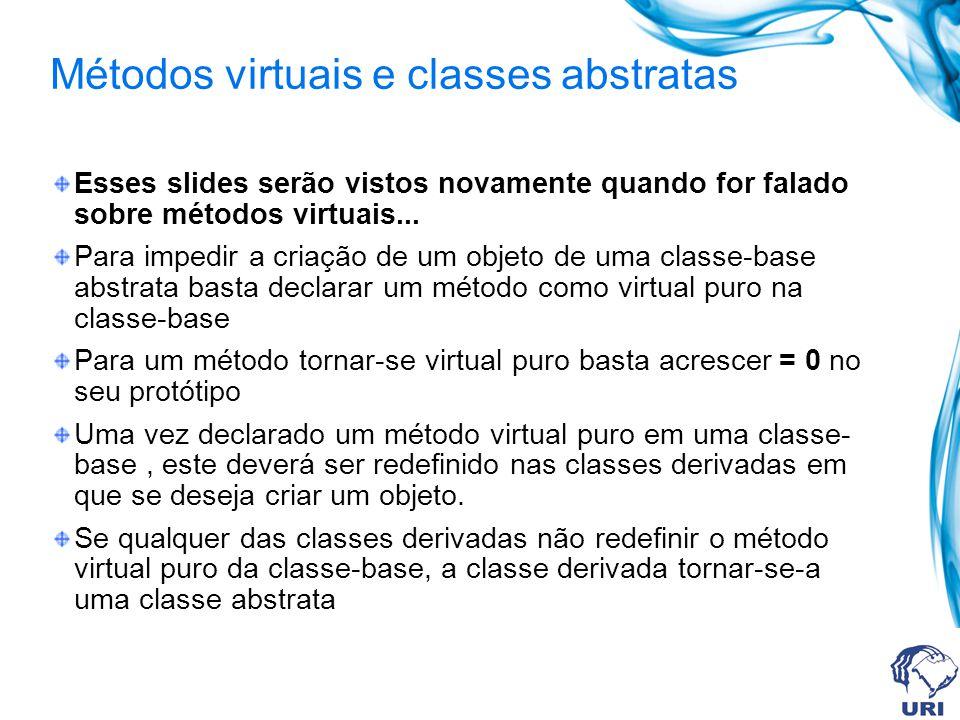 Métodos virtuais e classes abstratas Esses slides serão vistos novamente quando for falado sobre métodos virtuais... Para impedir a criação de um obje