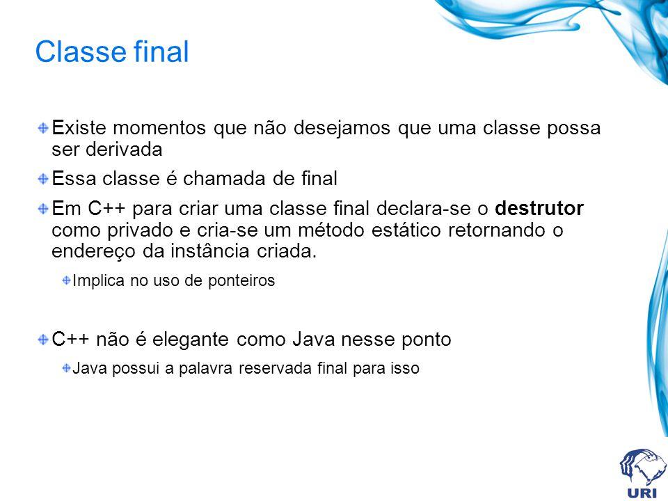Classe final Existe momentos que não desejamos que uma classe possa ser derivada Essa classe é chamada de final Em C++ para criar uma classe final dec