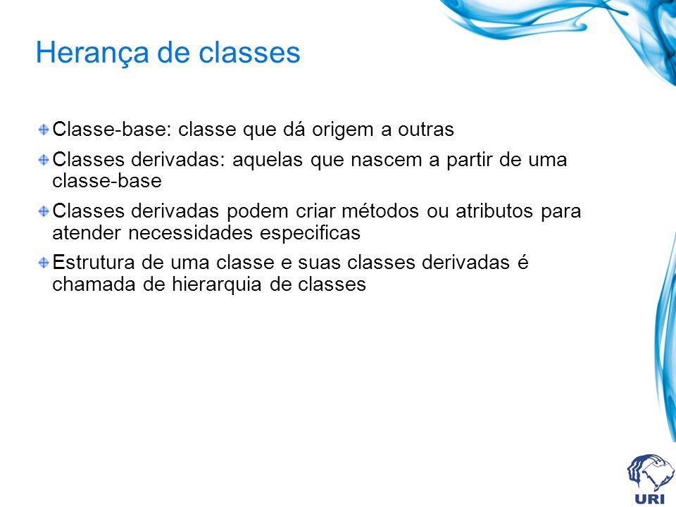 Herança de classes Classe-base: classe que dá origem a outras Classes derivadas: aquelas que nascem a partir de uma classe-base Classes derivadas pode