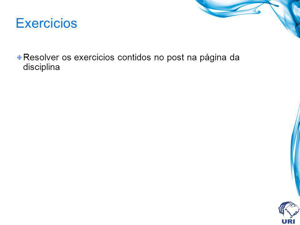 Exercicios Resolver os exercicios contidos no post na página da disciplina