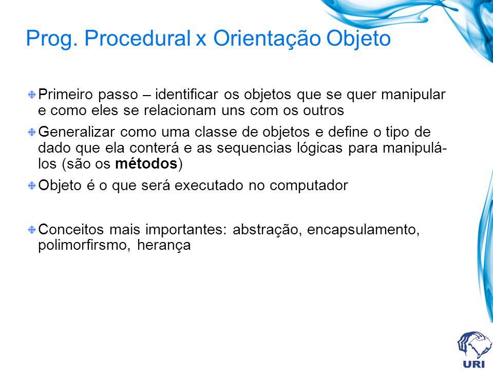 Prog. Procedural x Orientação Objeto Primeiro passo – identificar os objetos que se quer manipular e como eles se relacionam uns com os outros General