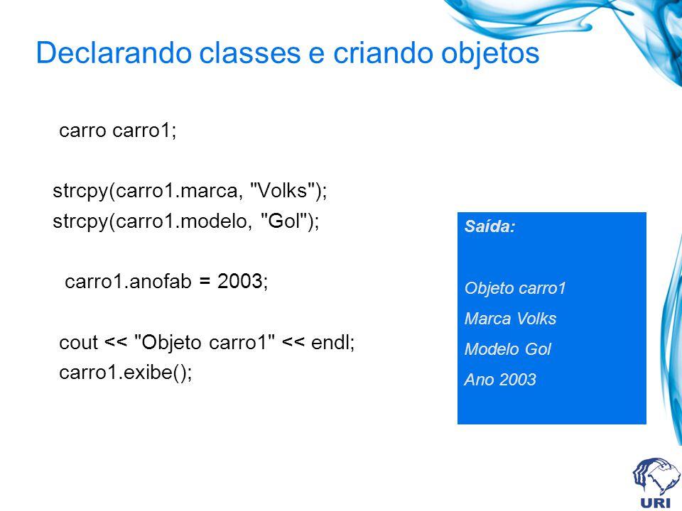 Declarando classes e criando objetos carro carro1; strcpy(carro1.marca,