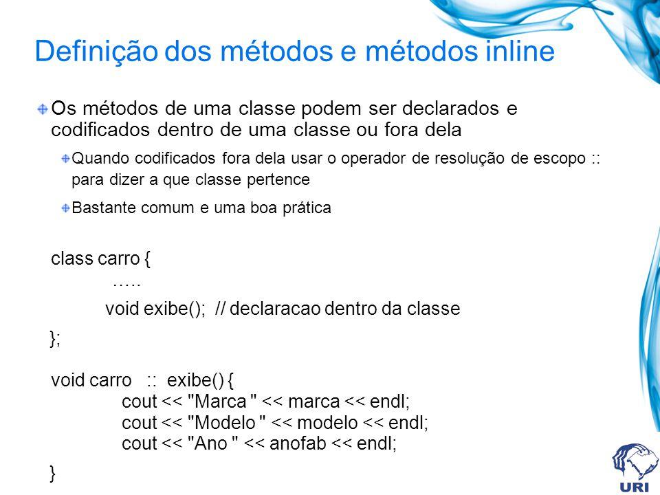 Definição dos métodos e métodos inline Os métodos de uma classe podem ser declarados e codificados dentro de uma classe ou fora dela Quando codificado