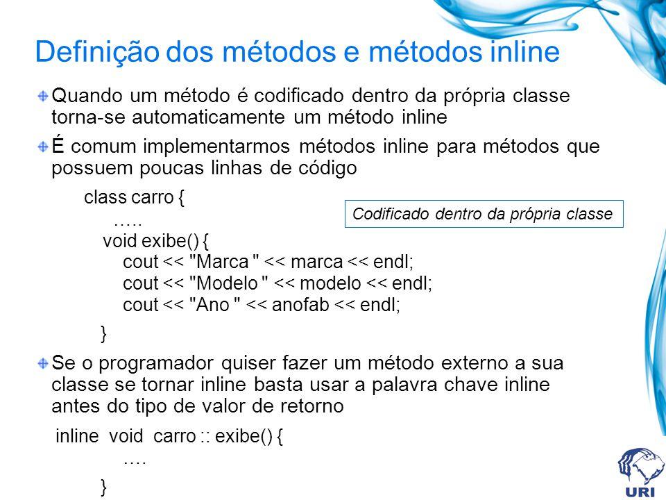 Definição dos métodos e métodos inline Quando um método é codificado dentro da própria classe torna-se automaticamente um método inline É comum implem