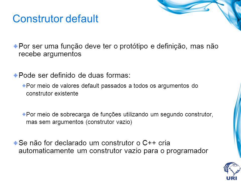 Construtor default Por ser uma função deve ter o protótipo e definição, mas não recebe argumentos Pode ser definido de duas formas: Por meio de valore