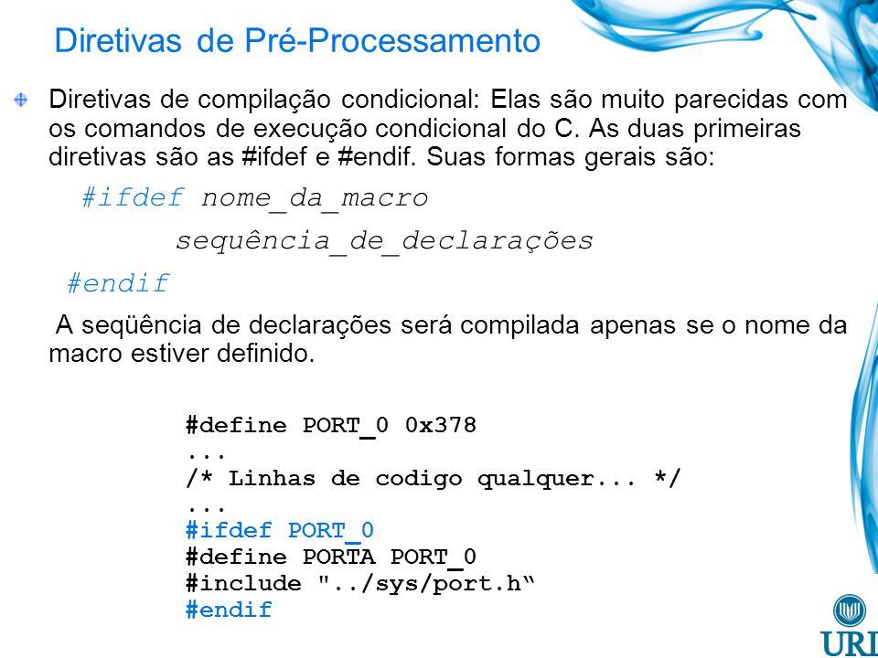 Diretivas de Pré-Processamento Diretivas de compilação condicional: Elas são muito parecidas com os comandos de execução condicional do C. As duas pri