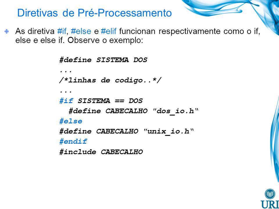 Diretivas de Pré-Processamento As diretiva #if, #else e #elif funcionan respectivamente como o if, else e else if.