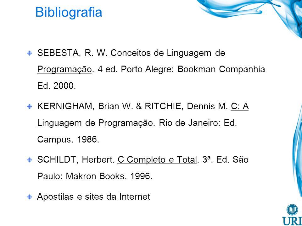 Bibliografia SEBESTA, R. W. Conceitos de Linguagem de Programação. 4 ed. Porto Alegre: Bookman Companhia Ed. 2000. KERNIGHAM, Brian W. & RITCHIE, Denn