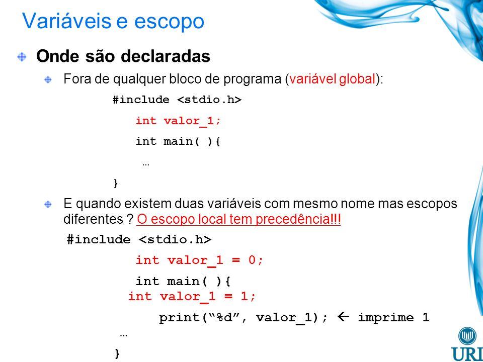 Variáveis e escopo Onde são declaradas Fora de qualquer bloco de programa (variável global): #include int valor_1; int main( ){ … } E quando existem duas variáveis com mesmo nome mas escopos diferentes .