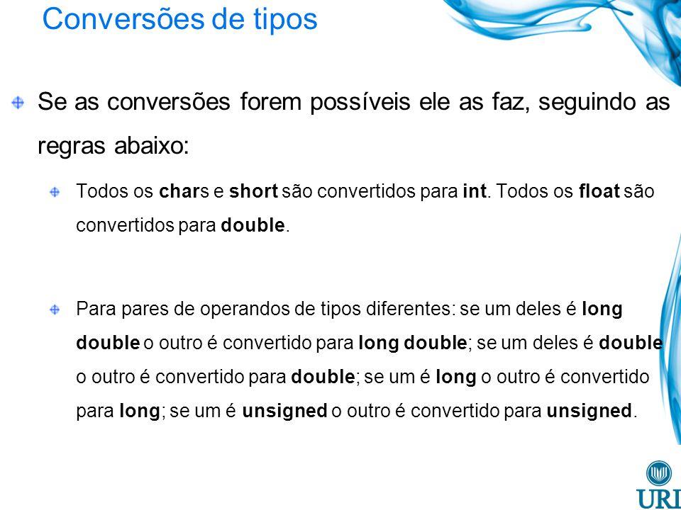 Conversões de tipos Se as conversões forem possíveis ele as faz, seguindo as regras abaixo: Todos os chars e short são convertidos para int.