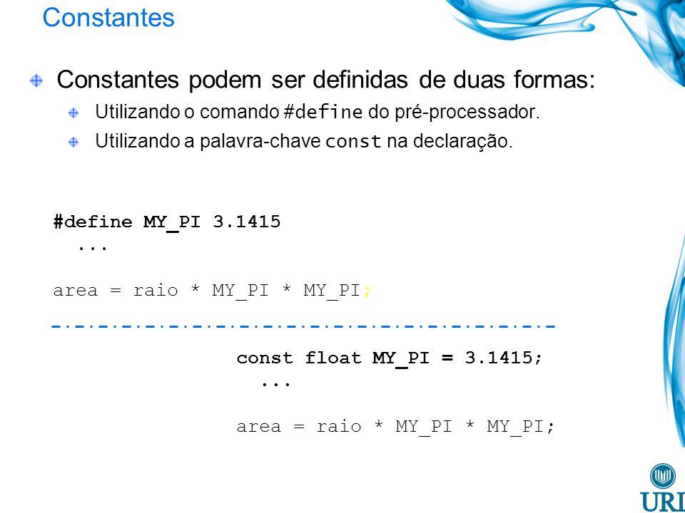 Constantes Constantes podem ser definidas de duas formas: Utilizando o comando #define do pré-processador. Utilizando a palavra-chave const na declara