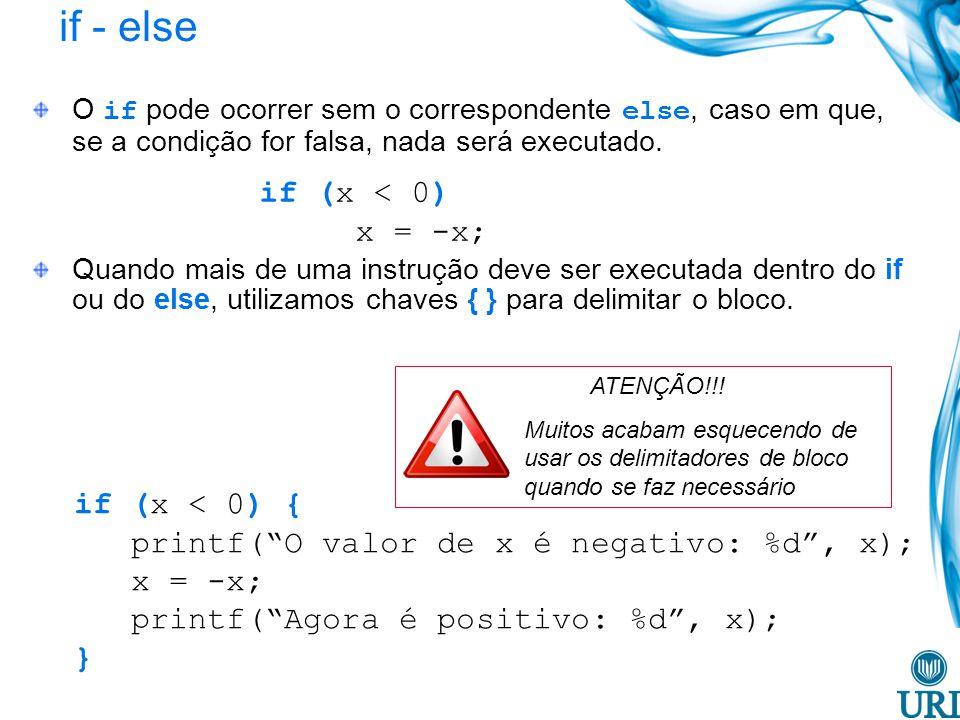 if - else O if pode ocorrer sem o correspondente else, caso em que, se a condição for falsa, nada será executado.
