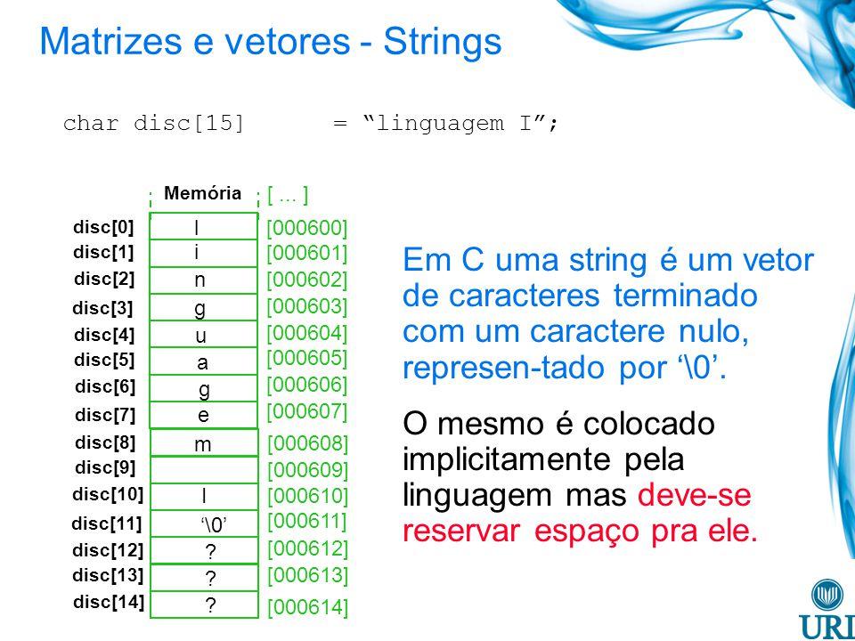 char disc[15] = linguagem I; [000600] [000601] [000602] [000603] [000604] [000605] [000606] [000607] disc[0] [... ] disc[1] disc[2] disc[3] disc[4] di